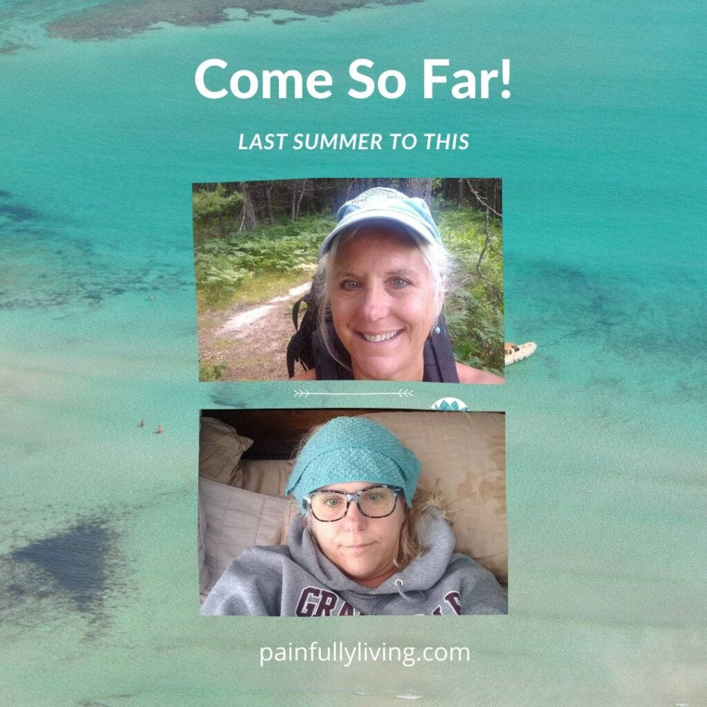 Background of teal water and rocks, image of me smiling wearing a blue baseball cap and backpack below it an image of me, obviously in pain, wet teal washcloth covering my forhead. White Font for title: Come So Far Last Summer to This