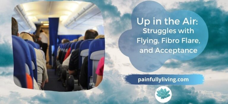 Up in the Air: Struggles with Flying, Fibro Flare, and Acceptance