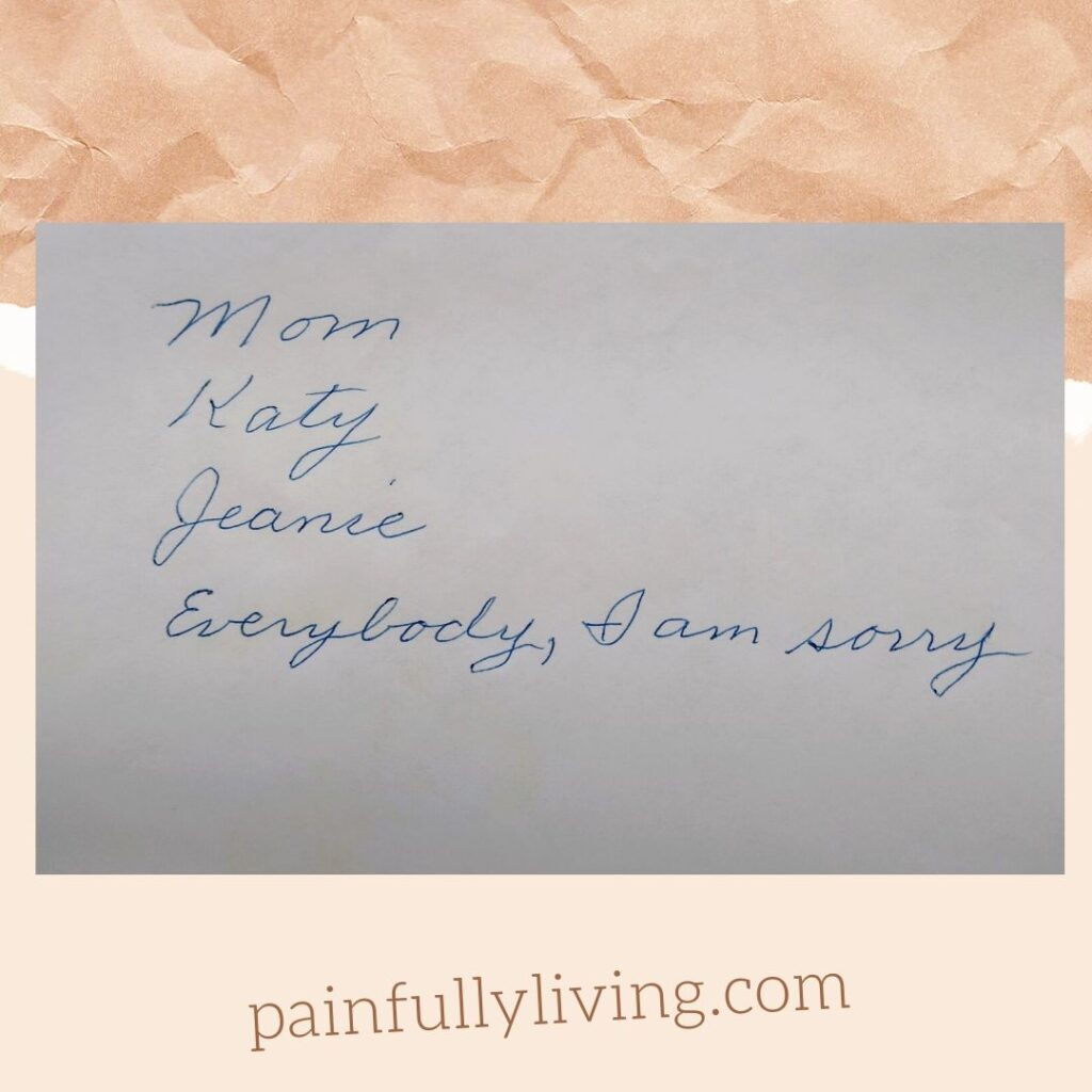 A note written in blue ink and shaky cursive saying: Mom, Katy, Jeanie, Everybody, I am sorry.