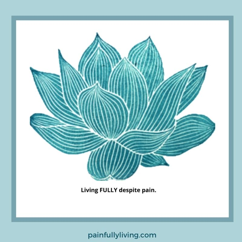 Teal waterlily with the phrase underneath Living FULLY despite pain.