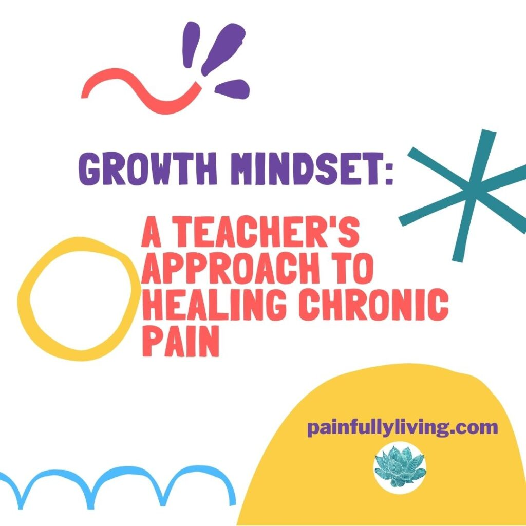 White background with childlike lines and shapes scattered around in peach, teal, purple, gold, and sky blue. The title text in purple and peach- Growth Mindset: A Teacher's Approach to Healing Chronic Pain
