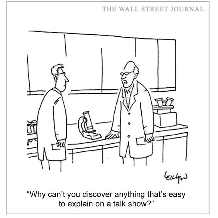 """A Wall Street Journal Cartoon: Line drawing/black and white of two scientists in a lab talking: """"Why can't you discover anything that's easy to explain on a talk show?"""""""