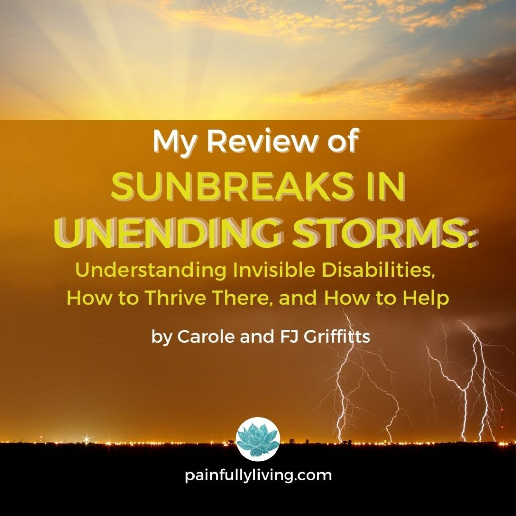 At the top, a sun rise shining through the clouds. Beneath, a orange, brown background with lightening coming from clouds over a black city scape.  The title text in white and yellow: My Review of Sunbreaks in Unending Storms: Understanding Invisible Disabilities, How to Thrive There, and How to Help by Carole and FJ Griffitts